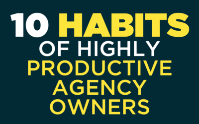 10 Habits of Highly Productive Agency Owners