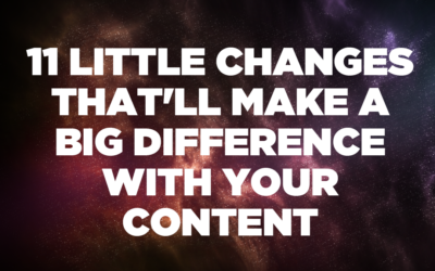 11 Little Changes That'll Make a Big Difference With Your Content