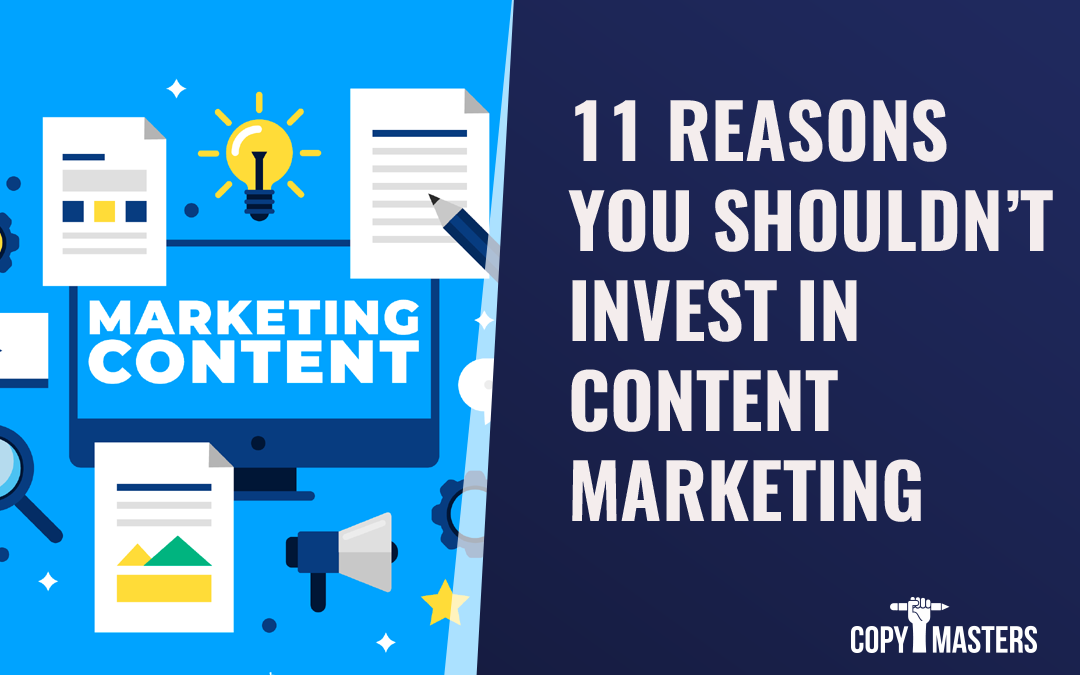 11 Reasons You Shouldn't Invest In Content Marketing