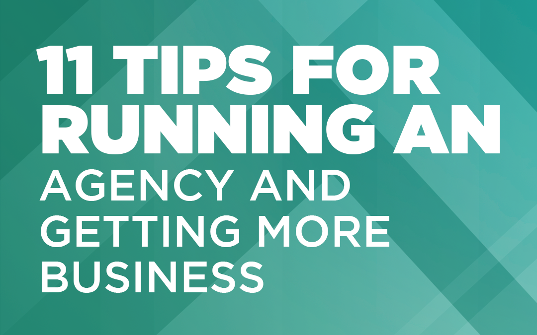 11 Tips For Running an Agency and Getting More Business