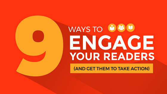 9 Ways to Engage Your Readers (and Get Them To Take Action)