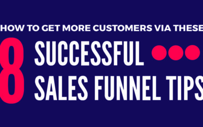 Get More Customers Via These 8 Successful Sales Funnel Tips