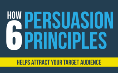 How the 6 Persuasion Principles Helps Attract Your Target Audience