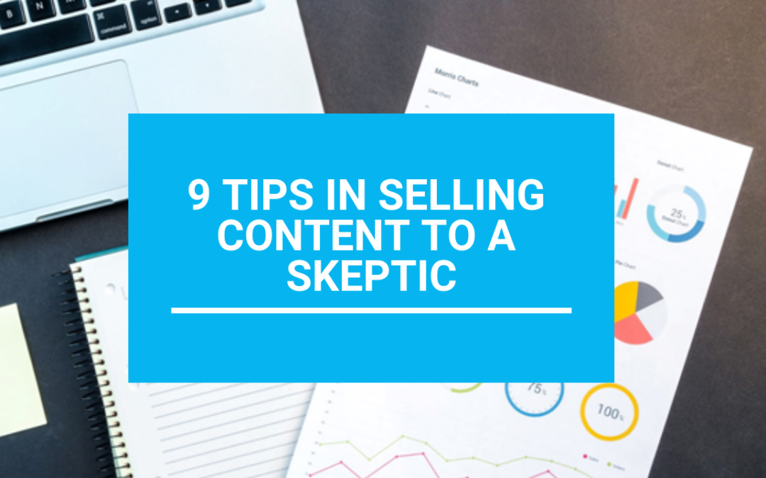 9 Tips in Selling Content to a Skeptic