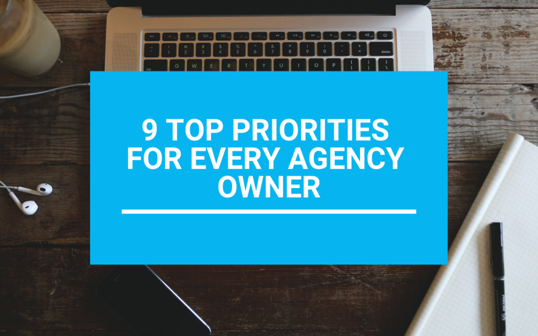9 Top Priorities for Every Agency Owner