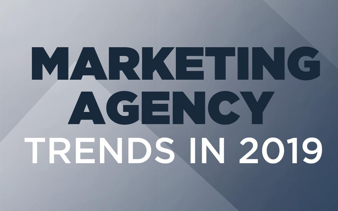 11 Marketing Agency Trends in 2019