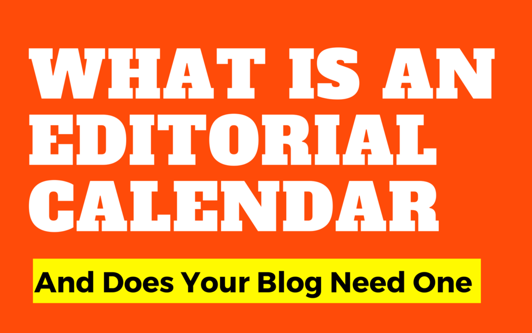 What Is An Editorial Calendar… And Does Your Blog Need One?